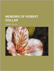 Memoirs of Robert Dollar - Robert Dollar