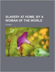 Slavery at Home, by a Woman of the World
