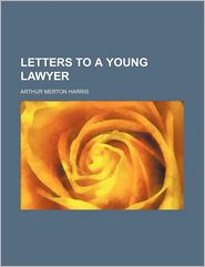 Letters to a Young Lawyer - Arthur Merton Harris