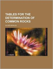 Tables for the Determination of Common Rocks - Oliver Bowles