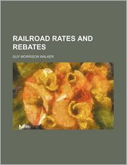 Railroad Rates and Rebates - Guy Morrison Walker