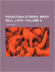 Franconia Stories (Volume 4); Mary Bell. [1878 - Jacob Abbott