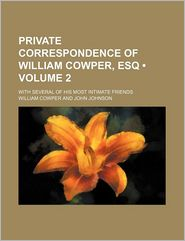 Private Correspondence Of William Cowper, Esq (Volume 2); With Several Of His Most Intimate Friends - William Cowper