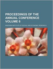 Proceedings Of The Annual Conference (Volume 6) - Nigerian Institute Of Social Research