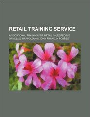 Retail Training Service; A Vocational Training For Retail Salespeople - Orville S. Rappold