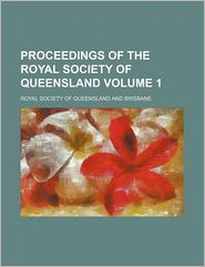Proceedings of the Royal Society of Queensland Volume 1 - Royal Society of Queensland