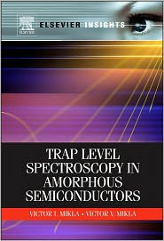 Trap Level Spectroscopy in Amorphous Semiconductors - Victor V. Mikla, Victor I Mikla