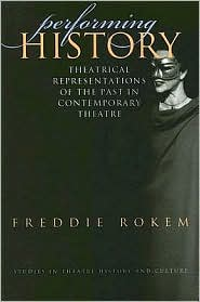 Performing History: Theatrical Representations of the Past in Contemporary Theatre