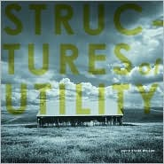 Structures of Utility: Vernacular Architecture of the Great Central Valley - David Stark Wilson