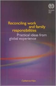 Reconciling Work and Family Responsibilites: Practical Ideas from Global Experience - Catherine Hein