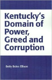 Kentucky's Domain of Power, Greed and Corruption - Betty Boles Ellison