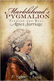 Marblehead's Pygmalion: Finding the Real Agnes Surriage