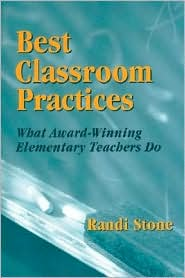 Best Classroom Practices: What Award-Winning Elementary Teachers Do - Randi B. Stone
