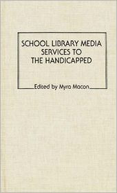 School Library Media Services To The Handicapped - Myra Macon