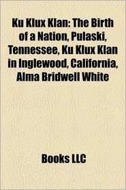 Ku Klux Klan: The Birth of a Nation, Pulaski, Tennessee, Mississippi Burning, Ku Klux Klan in Inglewood, California - Source: Wikipedia