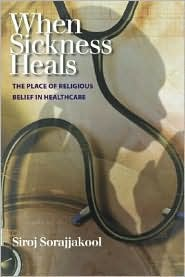 When Sickness Heals: The Place of Religious Belief in Healthcare - Siroj Sorajjakool