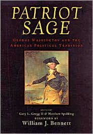 Patriot Sage: George Washington and the American Political Tradition - Gary L. Gregg (Editor), Forrest McDonald, Matthew Spalding (Editor), William J. Bennett (Editor)