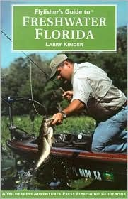 Flyfisher's Guide to Freshwater Florida - Larry Kinder