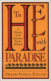 To Hell with Paradise: A History of the Jamaican Tourist Industry - Frank Fonda Taylor