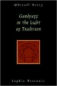 Gurdjieff In The Light Of Tradition - Whitall N. Perry