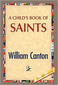 A Child's Book Of Saints - William Canton