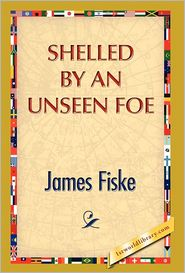 Shelled By An Unseen Foe - James Fiske