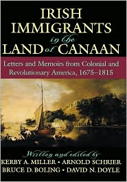 Irish Immigrants in the Land of Canaan: Letters and Memoirs from Colonial and Revolutionary America, 1675-1815
