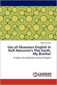 Use of Ghanaian English in Kofi Awoonor's This Earth, My Brother