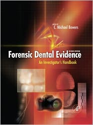 Forensic Dental Evidence: An Investigator's Handbook - C. Michael Bowers