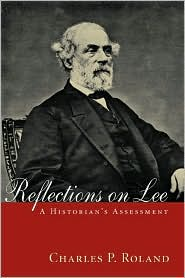 Reflections on Lee: A Historian's Assessment - Charles P. Roland