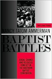 Baptist Battles: Social Change and Religious Conflict in the Southern Baptist Convention - Nancy Tatom Ammerman