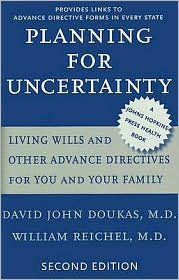 Planning for Uncertainty: Living Wills and Other Advance Directives for You and Your Family - David John Doukas, William Reichel