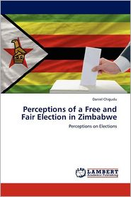 Perceptions of a Free and Fair Election in Zimbabwe - Daniel Chigudu