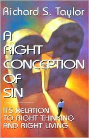 A Right Conception of Sin: Its Relation To Right Thinking And Right Living - Richard S. Taylor, Foreword by H. Orton Wiley