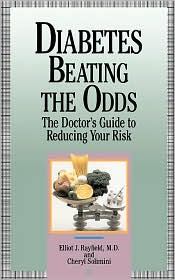 Diabetes: Beating the Odds - The Doctor's Guide to Reducing Your Risk - Elliot James Rayfield, Cheryl Solimini, Mona Mark (Illustrator)