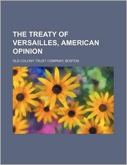 The Treaty of Versailles, American Opinion - Old Colony Trust Company, Boston Old Colony Trust Company