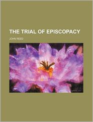 The Trial Of Episcopacy - John Reed