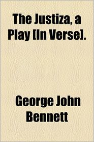 The Justiza, A Play [In Verse]. - George John Bennett