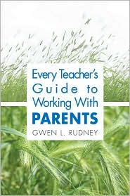 Every Teacher's Guide to Working With Parents - Gwen L. Rudney