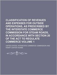 Classification Of Revenues And Expenses For Outside Operations, As Prescribed By The Interstate Commerce Commission For Steam Roads, In - United States. Interstate Commission