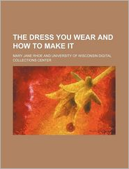 The Dress You Wear And How To Make It - Mary Jane. Rhoe