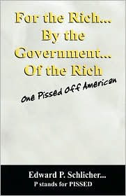 For The Rich...By The Government....Of The Rich - Edward P Schlicher