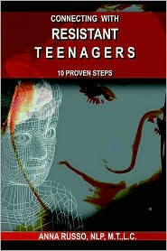 Connecting with Resistant Teenagers: 10 proven Steps - Anna Russo