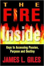 Fire inside: Keys to Accessing Passion, Purpose and Destiny - James Giles