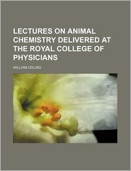 Lectures on animal chemistry delivered at the Royal College of Physicians - William Odling