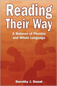 Reading Their Way: A Balance of Phonics and Whole Language - Dorothy J. Donat