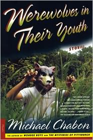 Werewolves in Their Youth - Michael Chabon