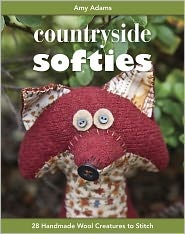 Countryside Softies: 28 Handmade Wool Creatures to Stitch - Amy Adams