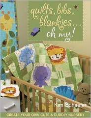 Quilts Bibs Blankies Oh My: Create Your Own Cute & Cuddly Nursery (PagePerfect NOOK Book) - Kim Schaefer
