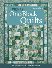 Wonky One-Block Quilts: Simple Techniques, Dramatic Results - Marlouse Carter
